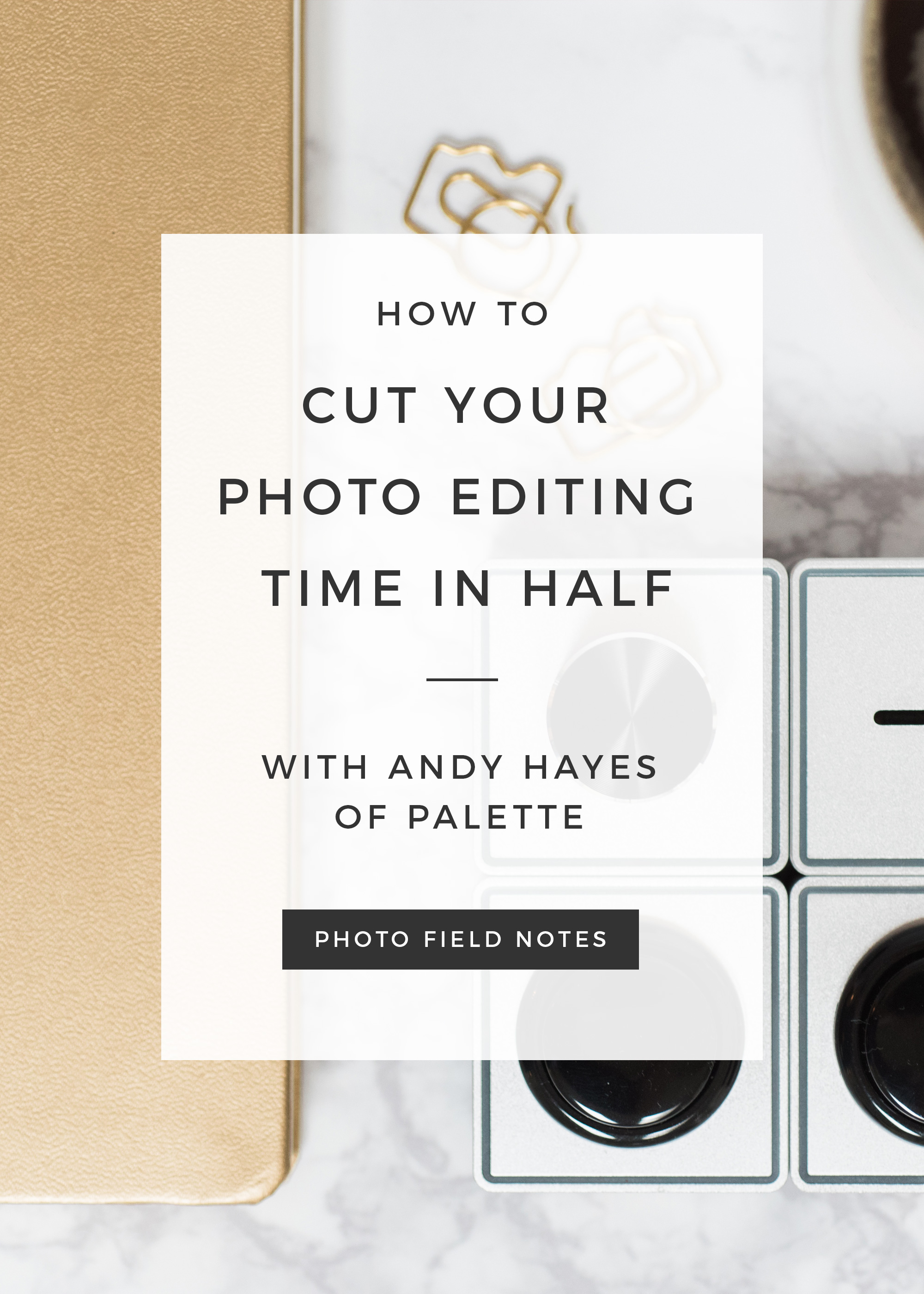 How to cut your photo editing time in half (speed up your photo editing)