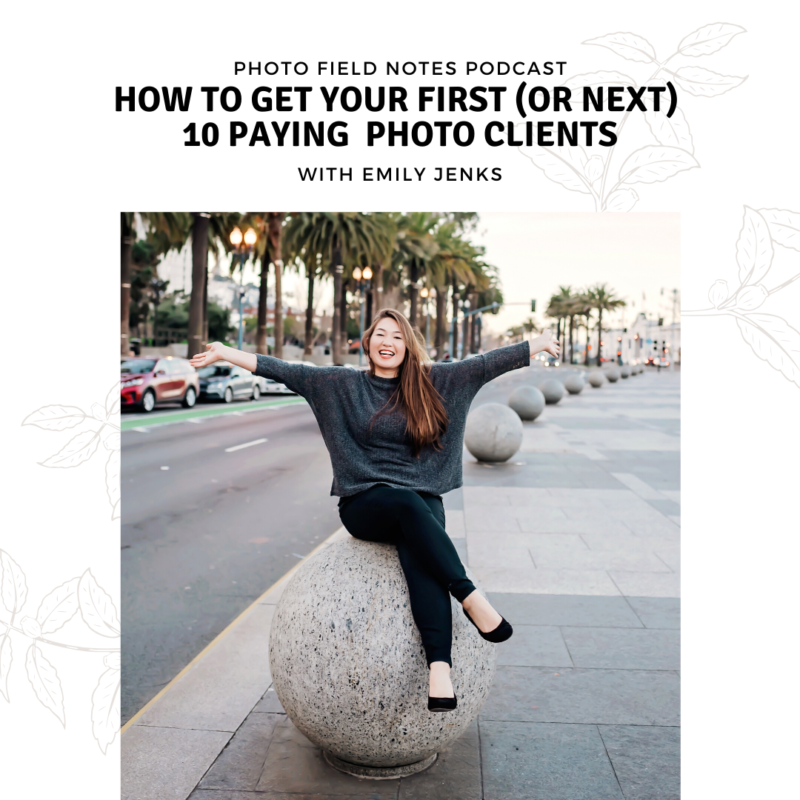 Episode 151: How to Find Your First (or Next) 10 Photo Clients with Emily Jenks